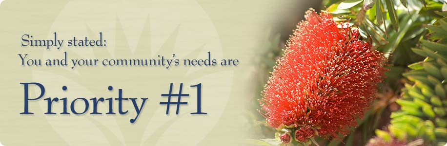 Simply stated: You and your community's needs are Priority #1